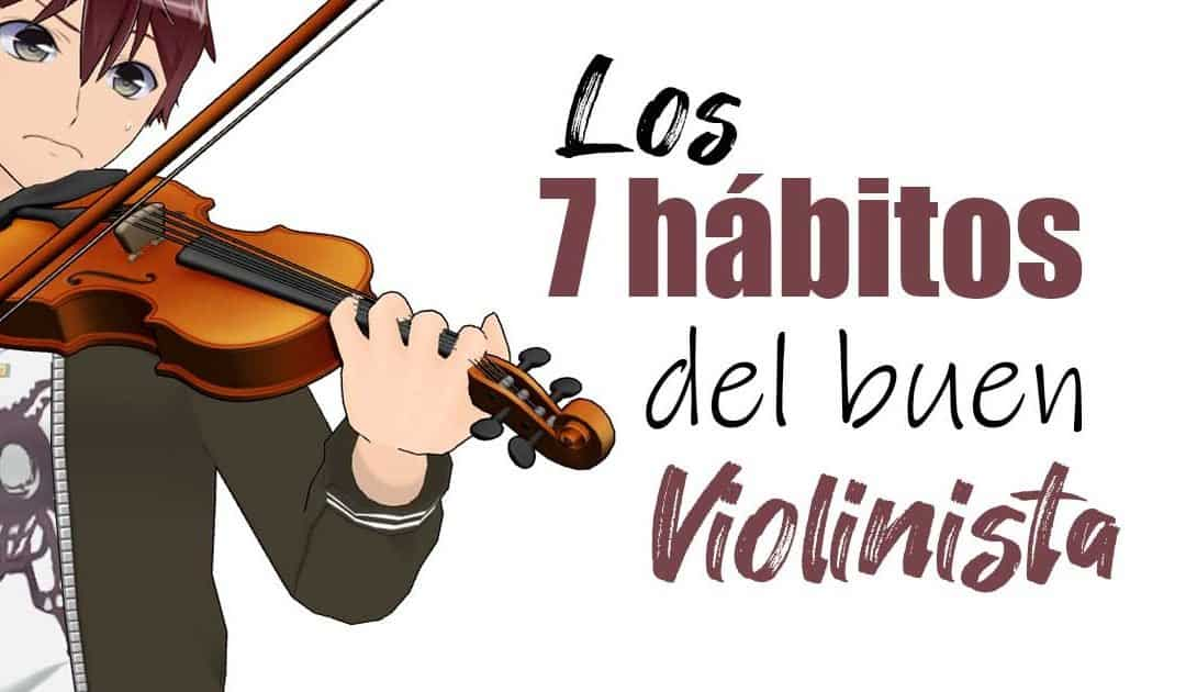 ¡7 hábitos que todo buen violinista debe saber!